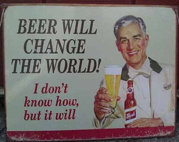 Beer Will Change The World Historic Metal Sign