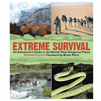 Extreme Survival: An Adventurer's Guide to the World's Most Dangerous Places