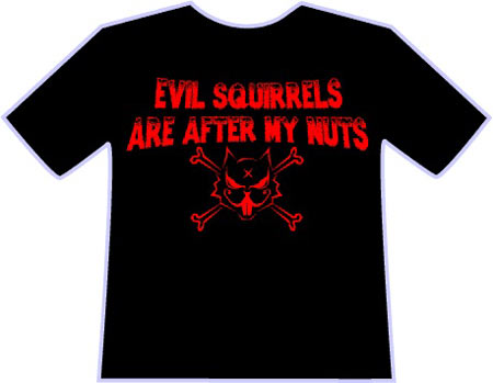Evil Squirrels Are After My Nuts Funny Graphic T Shirt